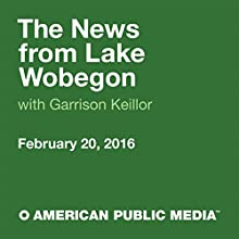 February 20, 2016: The News from Lake Wobegon Radio/TV Program by  A Prairie Home Companion with Garrison Keillor Narrated by Garrison Keillor