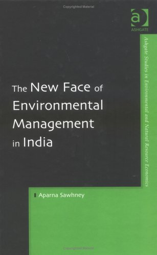 The New Face of Environmental Management in India (Ashgate Studies in Environmental & Natural Resource Economics)