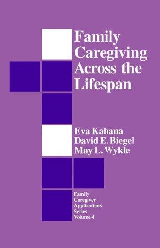 Family Caregiving Across the Lifespan (Family Caregiver...