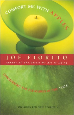 Comfort Me With Apples : Considering the Pleasures of the Table by Joe Fiorito