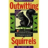 Outwitting Squirrels: 101 Cunning Strategems to Reduce Dramatically the Egregious Misappropriation of Seed from Your Birdfeeder by Squirrels ~ Bill Adler