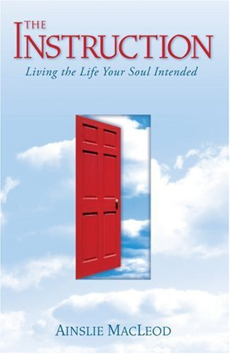 The Instruction: Living the Life Your Soul Intended, Ainslie MacLeod