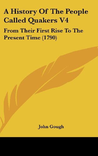 A History of the People Called Quakers V4: From Their First Rise to the Present Time (1790)