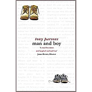 Man and Boy: Amazon.co.uk: Tony Parsons: Books