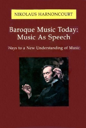 Baroque Music Today: Music As Speech : Ways to a New Understanding of Music