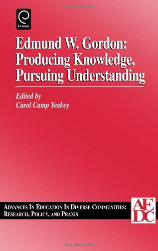 Edmund W. Gordon: Producing Knowledge, Pursuing Understanding, Volume 1 (Advances in Education in Diverse Communities: R