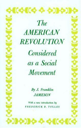 American Revolution Considered as a Social Movement, JOHN FRANKLIN JAMESON, J. F. JAMESON