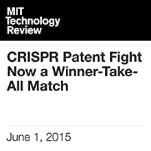 CRISPR Patent Fight Now a Winner-Take-All Match (       UNABRIDGED) by Antonio Regalado Narrated by Todd Mundt