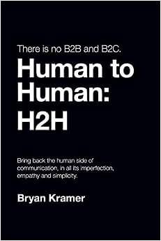 There Is No B2B Or B2c: It's Human To Human #H2h
