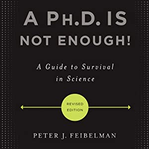 A Ph.D. Is Not Enough!: A Guide to Survival in Science | [Peter J. Feibelman]