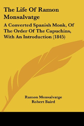 The Life of Ramon Monsalvatge: A Converted Spanish Monk, of the Order of the Capuchins, with an Introduction (1845)