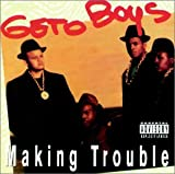 Making Trouble Geto Boys