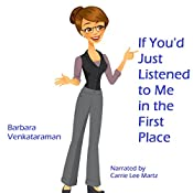 If You'd Just Listened to Me in the First Place... | [Barbara Venkataraman]