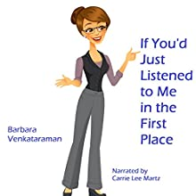 If You'd Just Listened to Me in the First Place... (       UNABRIDGED) by Barbara Venkataraman Narrated by Carrie Lee Martz