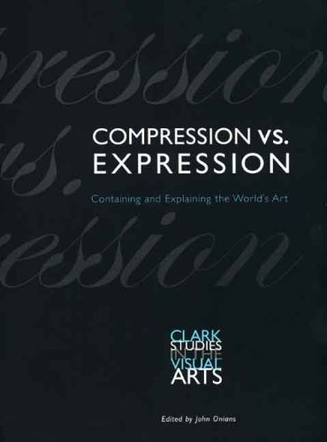 Compression vs. Expression: Containing and Explaining the World's Art (Clark Studies in the Visual Arts)
