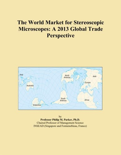 The World Market For Stereoscopic Microscopes: A 2013 Global Trade Perspective