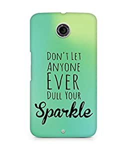 AMEZ dont let anyone dull your sparkle Back Cover For Motorola Nexus 6