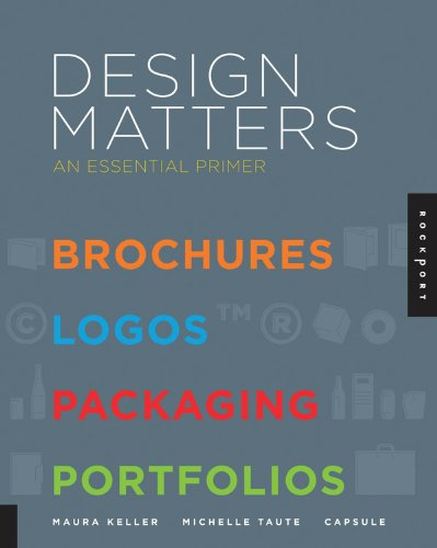Design Matters: An Essential Primer-Brochures, Logos, Packaging, Portfolios