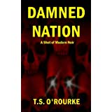 Damned Nation (A Shot of Modern Noir) ~ T.S.  O'Rourke