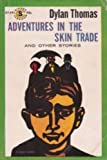 Collected Prose of Dylan Thomas : Adventures in the Skin Trade; Potrait of the
