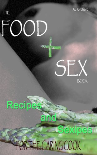 Book: The Food and Sex Book; Recipes and Sexipes for the caring cook by AJ Orchard