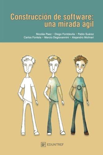 Construcción de software: una mirada ágil (Spanish Edition)