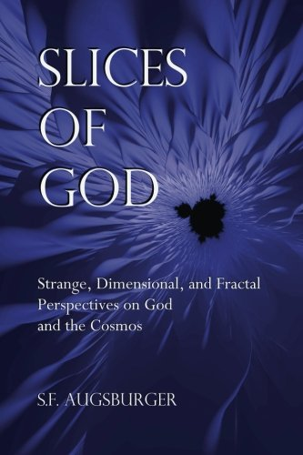 Slices of God: Strange, Dimensional, and Fractal Perspectives on God and the Cosmos