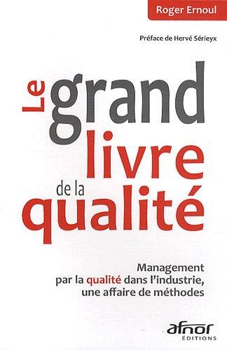 Le grand livre de la qualité : Management par la qualité dans l'industrie, une affair