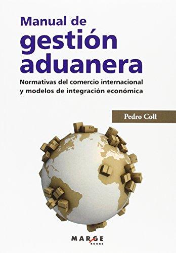 Manual de gestión aduanera: Normativas del comercio internacional y modelos de integración económica (Gestiona)
