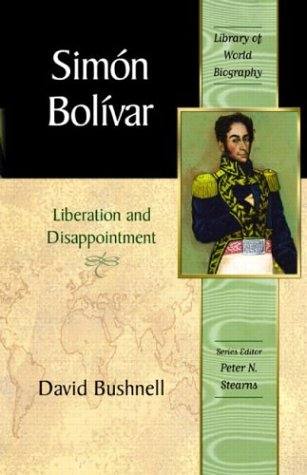 Simon Bolivar: Liberation and Disappointment (Library of...