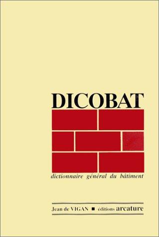 dicobat 1996 dictionnaire g n ral du b timent jean de vigan centre scientifique et technique. Black Bedroom Furniture Sets. Home Design Ideas
