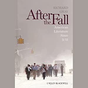 After the Fall: American Literature Since 9/11 | [Richard Gray]