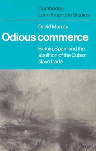 Odious Commerce: Britain, Spain and the Abolition of the Cuban Slave Trade (Cambridge Latin American Studies) by David R. Murray (2002-09-12)