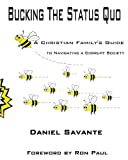 Bucking the Status Quo  A Christian Familys Guide to Navigating a Corrupt Society