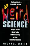 Weird Science: An Expert Explains Ghosts, Voodoo, The Ufo Conspiracy, And Other Paranormal Phenomena