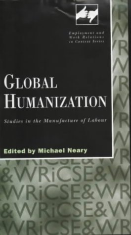 Global Humanization: Studies in the Manufacture of Labour (Routledge Studies in Employment and Work Relations in Context