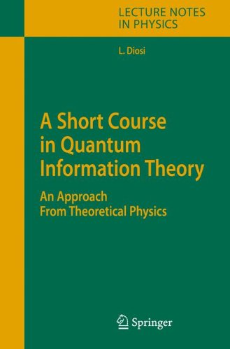 A Short Course in Quantum Information Theory: An Approach From Theoretical Physics