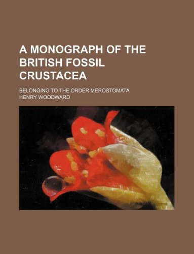 A monograph of the British fossil Crustacea; belonging to the order Merostomata