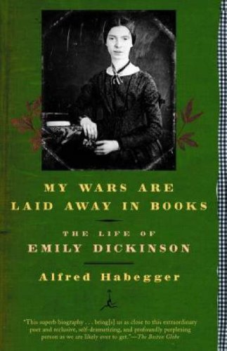My Wars Are Laid Away in Books: The Life of Emily Dickinson (Modern Library Paperbacks)