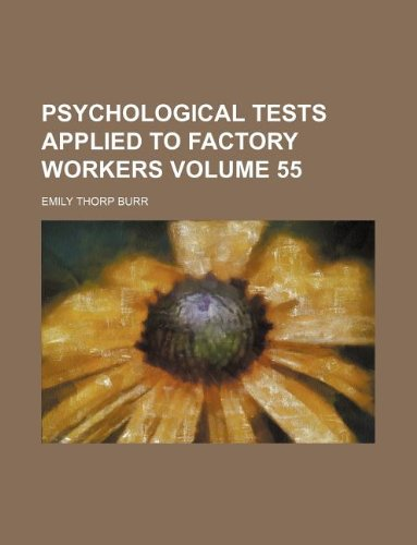 Psychological tests applied to factory workers Volume 55