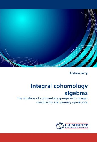 Integral cohomology algebras: The algebras of cohomology groups with integer coefficients and primary operations