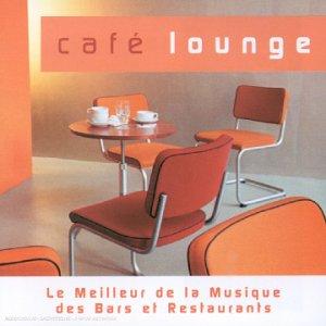Compilation - Cafe Lounge - Le Meilleur De La Musique Des Bars Et Restaurants - Zortam Music