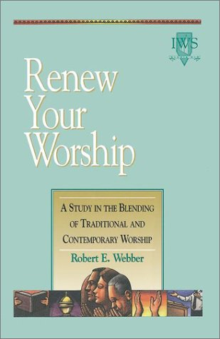 Renew Your Worship: A Study in Blending of Traditional and Contemporary Worship, ROBERT E. WEBBER