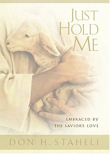 Just Hold Me: Embraced By The Savior's Love, DON H. STAHELI