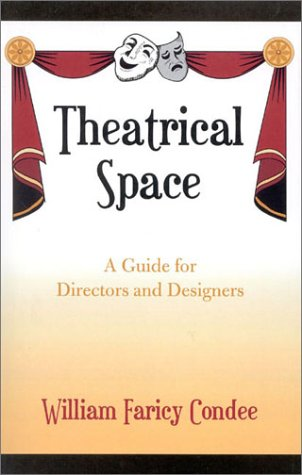 Theatrical Space: A Guide for Directors and Designers, William Faricy Condee