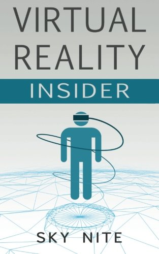 Virtual Reality Insider: Guidebook for the VR Industry