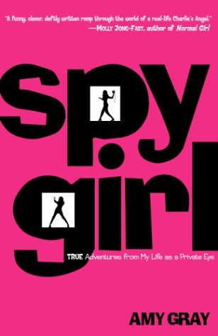 Spygirl: True Adventures from My Life as a Private Eye, AMY GRAY
