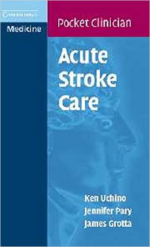 Acute Stroke Care: A Manual from the University of Texas - Houston Stroke Team (Cambridge Pocket Clinicians)