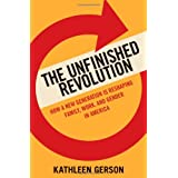 The Unfinished Revolution: Coming of Age in a New Era of Gender, Work, and Family ~ Kathleen Gerson