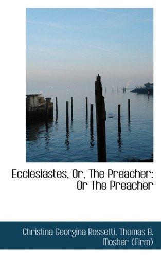 Ecclesiastes, Or, The Preacher: Or The Preacher